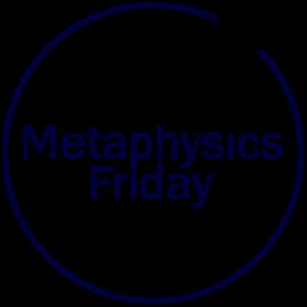 Metaphysics Friday